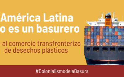 Declaración pública: América Latina no es un basurero. Rechazamos el comercio transfronterizo de desechos plásticos en nuestro territorio